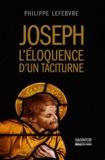 Philippe Lefebvre - Joseph, l'éloquence d'un taciturne - Enquête sur l'époux de Marie à la lumière de l'Ancien Testament.