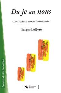 Philippe Lefevre - Du Je au Nous - Construire notre humanité.