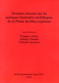 Philippe Lefranc et Anthony Denaire - Données récentes sur les pratiques funéraires néolithiques de la Plaine du Rhin supérieur.