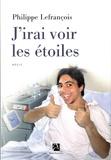Philippe Lefrançois - J'irai voir les étoiles.