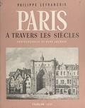 Philippe Lefrançois et René Jacques - Paris - À travers les siècles.