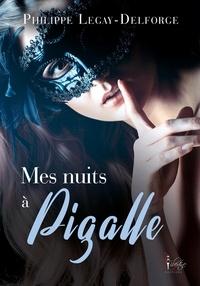 Philippe Legay-Delforge - Mes nuits à Pigalle.