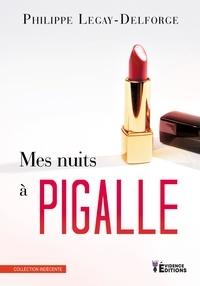 Télécharger gratuitement le livre pdf Mes nuits à Pigalle  par Philippe Legay-Delforge