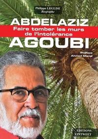 Philippe Léglise - Abdelaziz Agoubi - Faire tomber les murs de l'intolérance.