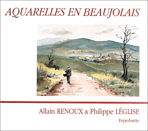 Philippe Léglise et Allain Renoux - Aquarelles en Beaujolais.