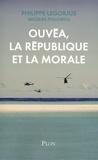 Philippe Legorjus et Jacques Follorou - Ouvéa, la République et la morale.