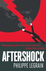 Philippe Legrain - Aftershock - Reshaping the World Economy after the Crisis.