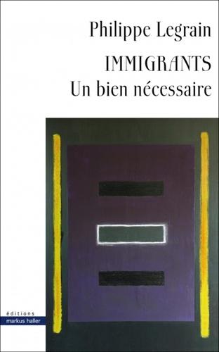 Philippe Legrain - Immigrants - Un bien nécessaire.