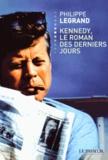 Philippe Legrand - Kennedy, le roman des derniers jours.