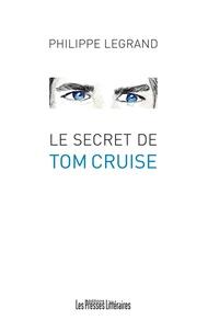 Philippe Legrand - Le secret de Tom Cruise.