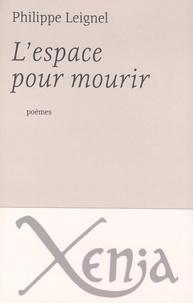 Philippe Leignel - L'espace pour mourir.