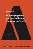 Philippe Lejeune - Autobiographie et homosexualité en France au XIXe siècle.
