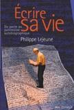 Philippe Lejeune - Ecrire sa vie - Du pacte au patrimoine autobiographique.
