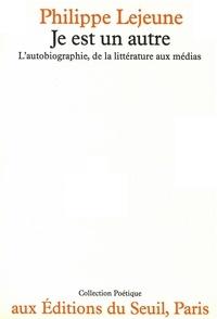 Philippe Lejeune - Je est un autre - L'autobiographie, de la littérature aux médias.