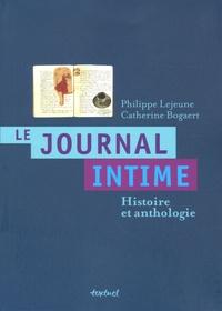 Philippe Lejeune et Catherine Bogaert - Le journal intime - Histoire et anthologie.