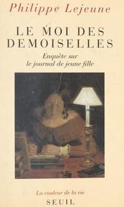 Philippe Lejeune - Le moi des demoiselles - Enquête sur le journal de jeune fille.