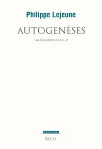 Philippe Lejeune - Les brouillons de soi - Tome 2, Autogenèses.
