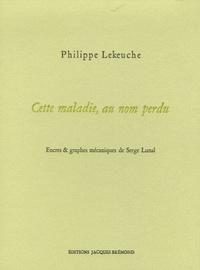 Philippe Lekeuche - Cette maladie, au nom perdu.