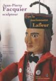 Philippe Leleux - Jean-Pierre Facquier sculpteur et la marionnette Lafleur.