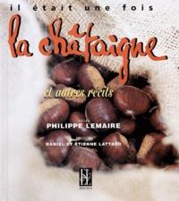 Philippe Lemaire - Il était une fois la châtaigne.