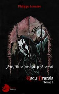 Philippe Lemaire - Jésus, fils de David, aie pitié de moi - Radu Basarab Dracula - 4.