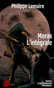 Philippe Lemaire - Moras, l'intégrale.