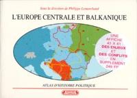 Philippe Lemarchand et  Collectif - L'EUROPE CENTRALE ET BALKANIQUE. - Atlas d'histoire politique.