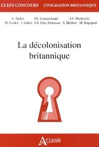 Philippe Lemarchand et Valérie André - Le décolonisation britannique.