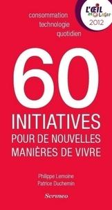 Philippe Lemoine et Patrice Duchemin - 60 initiatives pour de nouvelles manières de vivre.