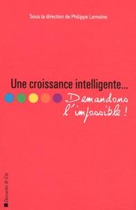 Philippe Lemoine et François Fourquet - Une croissance intelligente - Demandons l'impossible.