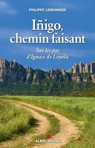 Philippe Lemonnier - Íñigo chemin faisant - Sur les pas d'Ignace de Loyola.