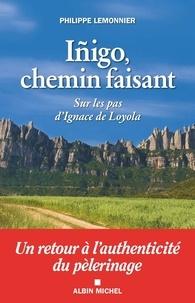Philippe Lemonnier - Iñigo, chemin faisant - Sur les pas d'Ignace de Loyola.