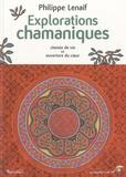Philippe Lenaif - Explorations chamaniques - Chemin de vie et ouverture du coeur.