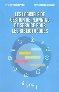 Philippe Lenepveu et Marc Maisonneuve - Les logiciels de gestion de planning de service pour les bibliothèques.