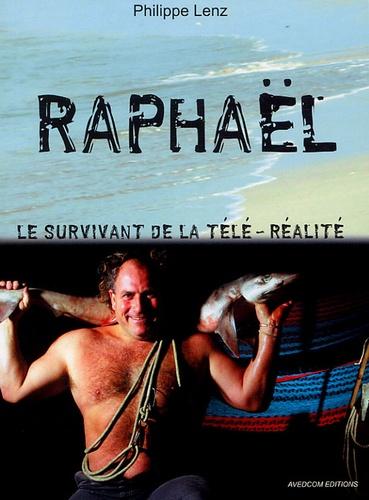 Philippe Lenz - Raphaël, le survivant de la télé-réalité.