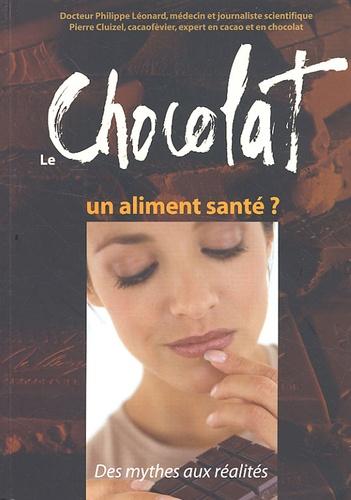 Philippe Léonard et Pierre Cluizel - Le chocolat : un aliment santé ? - Des mythes aux réalités.
