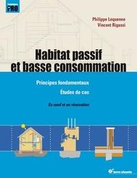 Philippe Lequenne et Vincent Rigassi - Habitat passif et basse consommation - Principes fondamentaux, étude de cas, neuf et rénovation.