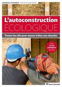 Philippe Lequenne - L'autoconstruction écologique - Toutes les clés pour mener à bien son chantier.