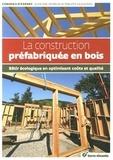 Philippe Lequenne et Jean-Luc Moulin - La construction préfabriquée en bois - Bâtir écologique en optimisant coûts et qualité.