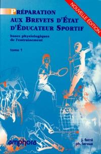 Philippe Leroux et Jean Ferré - Préparation aux brevets d'Etat d'éducateur sportif - Tome 1, bases physiologiques de l'entraînement.