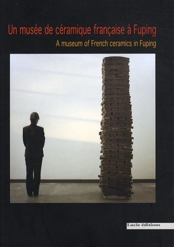 Philippe Leroux et Carole Andréani - Un musée de céramique française à Fuping - Edition bilingue français-anglais.