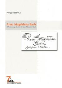 Philippe Lesage - Anna Magdalena Bach - Et l'entourage féminin de Jean-Sébastien Bach.
