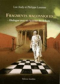 Philippe Lesenne et Luc Audy - Fragments maçonniques - Dialogue avec un homme du dehors.