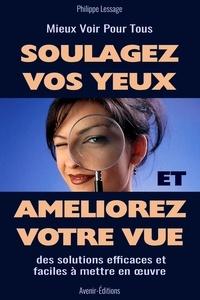 Philippe Lessage - Soulagez Vos Yeux et Améliorez Votre Vue - Des solutions efficaces et faciles à mettre en œuvre.