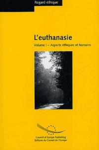 Philippe Letellier et Jean-Paul Harpes - L'euthanasie - Volume 1 : Aspects éthiques et humains.
