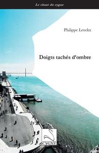 Philippe Leuckx - Doigts tachés d'ombre.