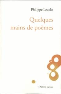 Philippe Leuckx - Quelques mains de poèmes.