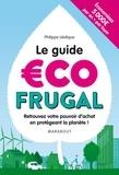 Philippe Lévêque - Le guide écofrugal - Retrouvez votre pouvoir d'achat en protégeant la planète !.