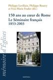 Philippe Levillain et Philippe Boutry - 150 ans au coeur de Rome - Le Séminaire français 1853-2003.