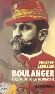 Philippe Levillain - Boulanger : fossoyeur de la monarchie.